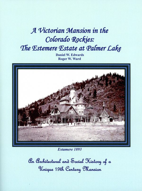 A Victorian Mansion in the Colorado Rockies: The Estemere Estate at Palmer Lake [with grayscale images] front cover