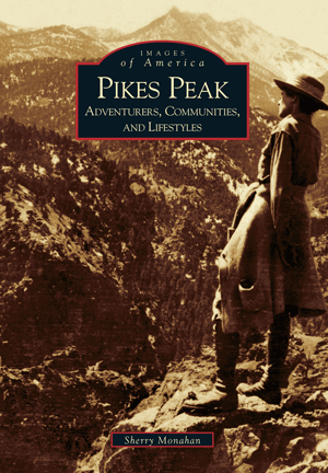 Pikes Peak: Adventurers, Communities, and Lifestyles front cover