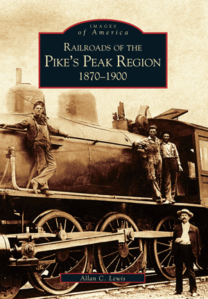 Railroads of the Pike's Peak Region: 1870-1900 front cover